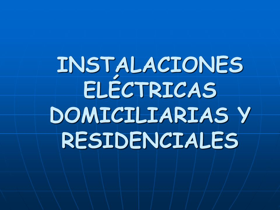 INSTALACIONES ELÉCTRICAS DOMICILIARIAS Y RESIDENCIALES