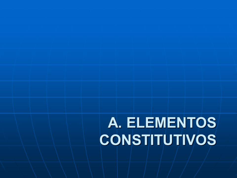 A. ELEMENTOS CONSTITUTIVOS