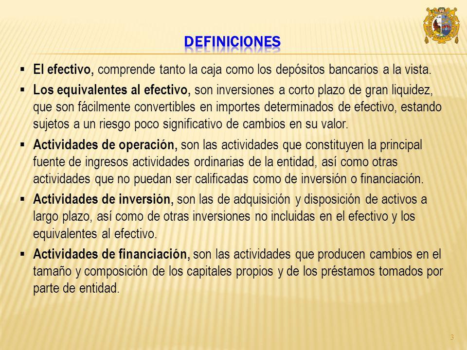 definiciones El efectivo, comprende tanto la caja como los depósitos bancarios a la vista.