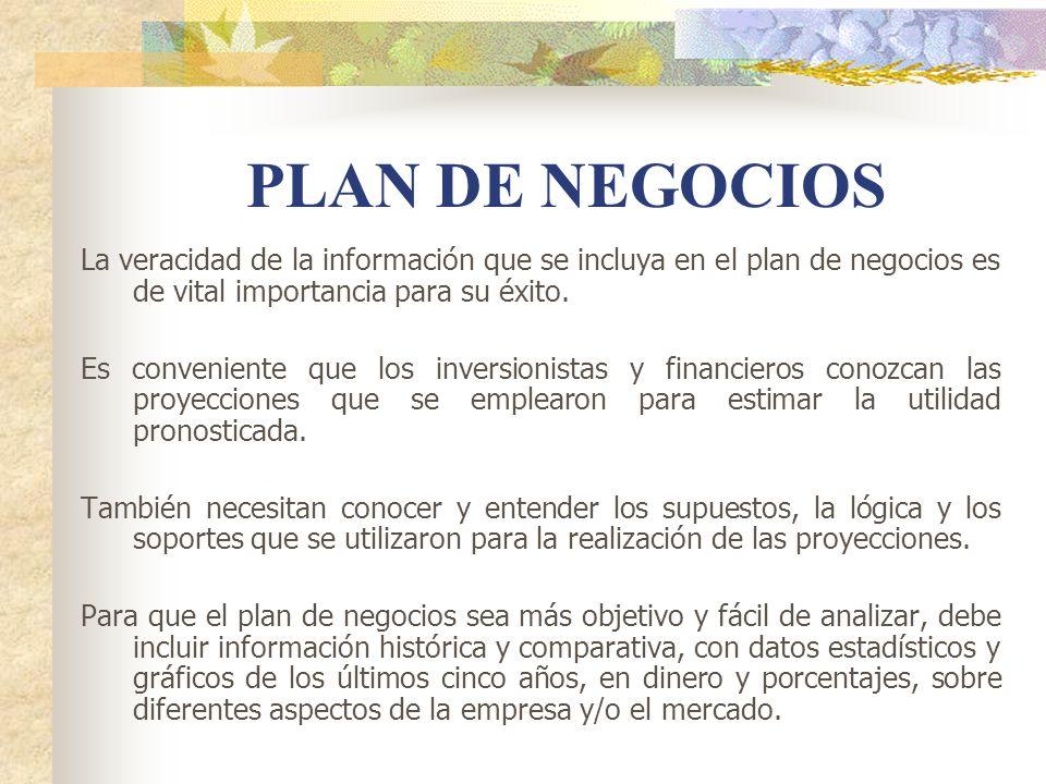 PLAN DE NEGOCIOS La veracidad de la información que se incluya en el plan de negocios es de vital importancia para su éxito.