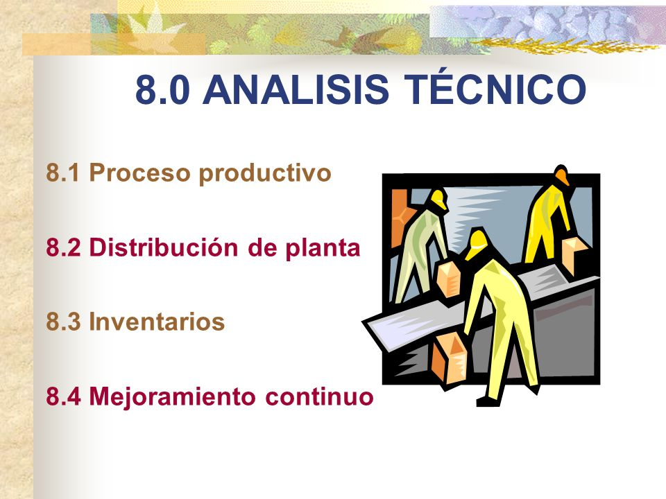 8.0 ANALISIS TÉCNICO 8.1 Proceso productivo 8.2 Distribución de planta