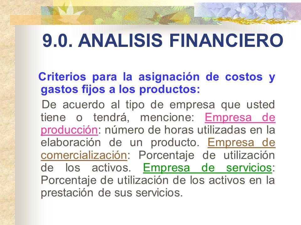 9.0. ANALISIS FINANCIERO Criterios para la asignación de costos y gastos fijos a los productos: