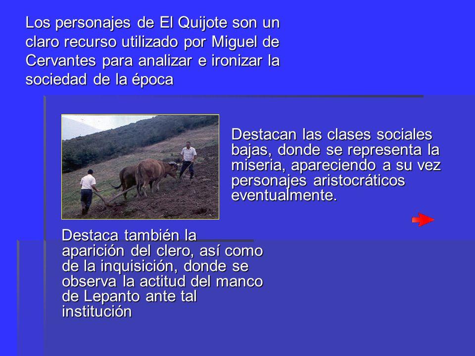 Los personajes de El Quijote son un claro recurso utilizado por Miguel de Cervantes para analizar e ironizar la sociedad de la época
