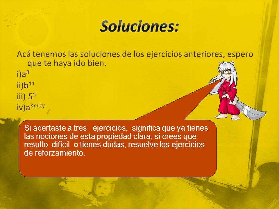 Soluciones: Acá tenemos las soluciones de los ejercicios anteriores, espero que te haya ido bien. i)a8 ii)b11 iii) 55 iv)a3x+2y