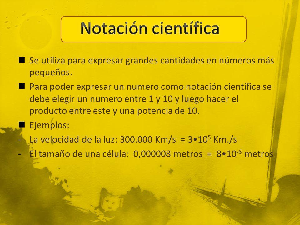 Notación científica Se utiliza para expresar grandes cantidades en números más pequeños.