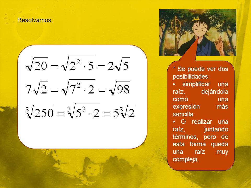 Resolvamos: * Se puede ver dos posibilidades: • simplificar una raíz, dejándola como una expresión más sencilla.