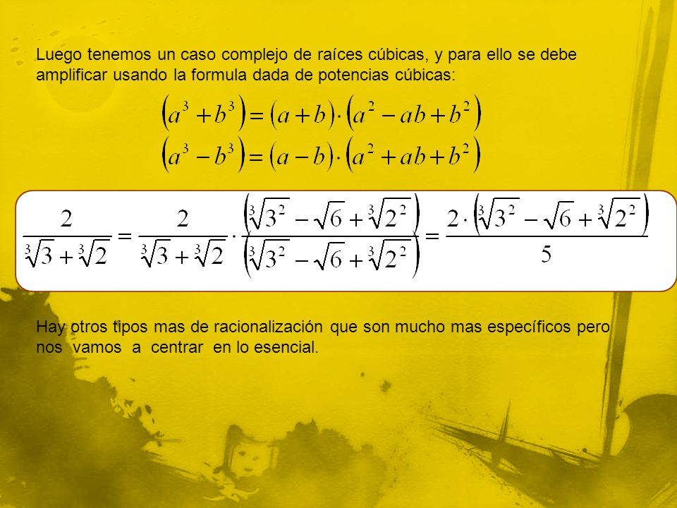 Luego tenemos un caso complejo de raíces cúbicas, y para ello se debe amplificar usando la formula dada de potencias cúbicas: