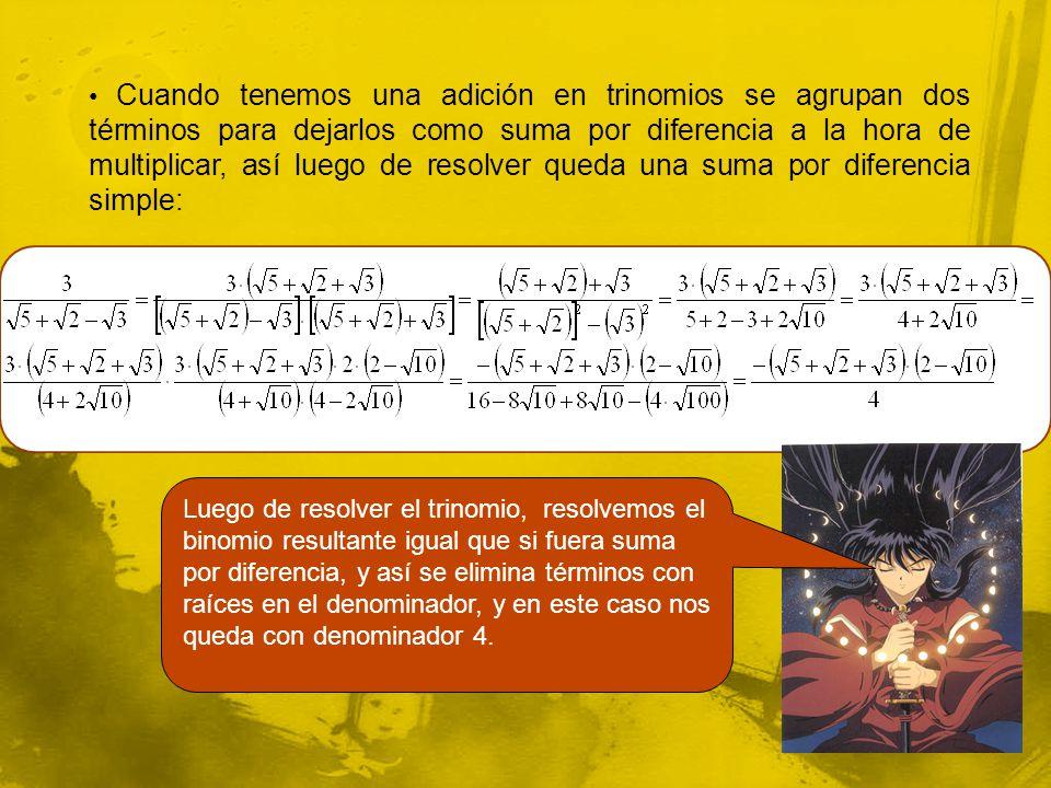 • Cuando tenemos una adición en trinomios se agrupan dos términos para dejarlos como suma por diferencia a la hora de multiplicar, así luego de resolver queda una suma por diferencia simple: