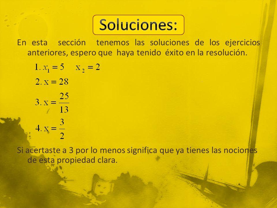 Soluciones: En esta sección tenemos las soluciones de los ejercicios anteriores, espero que haya tenido éxito en la resolución.