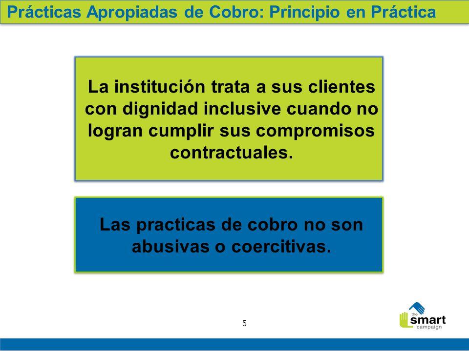 Las practicas de cobro no son abusivas o coercitivas.