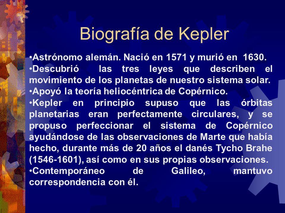 Biografía de Kepler Astrónomo alemán. Nació en 1571 y murió en 1630.