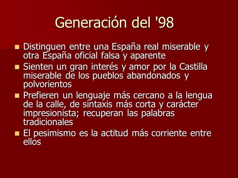 Generación del 98 Distinguen entre una España real miserable y otra España oficial falsa y aparente.