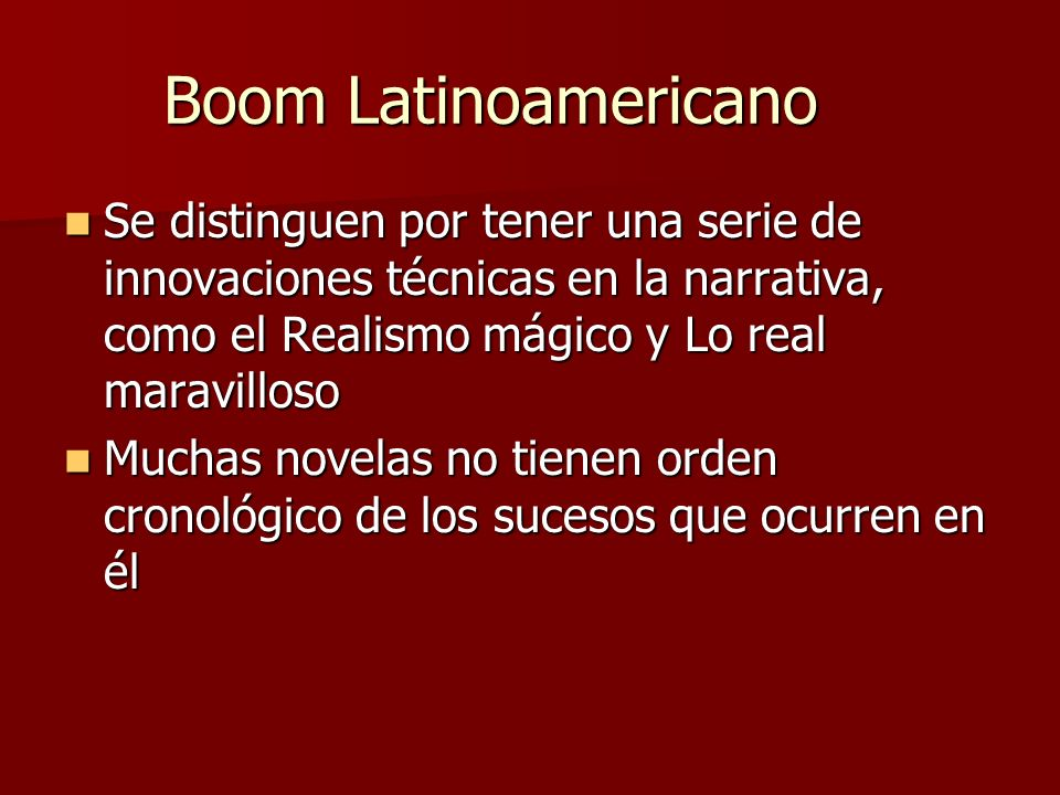 Boom Latinoamericano Se distinguen por tener una serie de innovaciones técnicas en la narrativa, como el Realismo mágico y Lo real maravilloso.