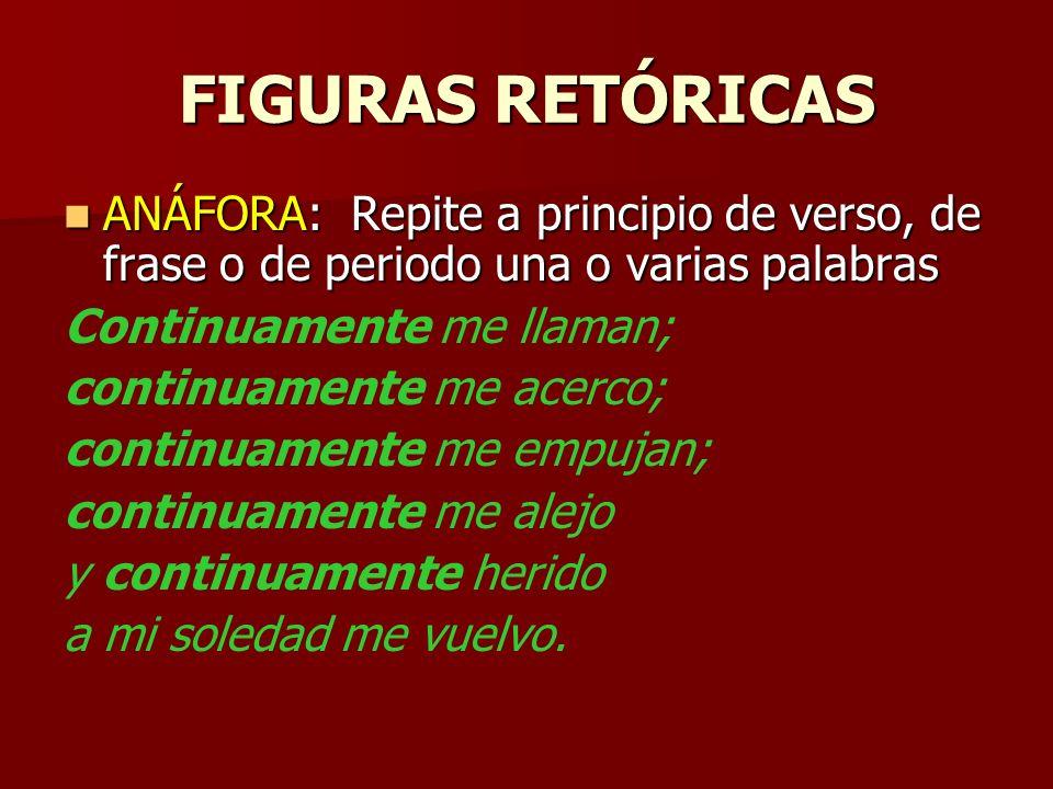 FIGURAS RETÓRICAS ANÁFORA: Repite a principio de verso, de frase o de periodo una o varias palabras.