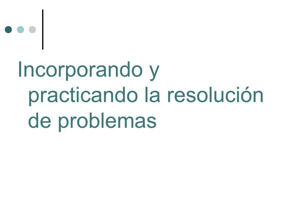 Incorporando y practicando la resolución de problemas