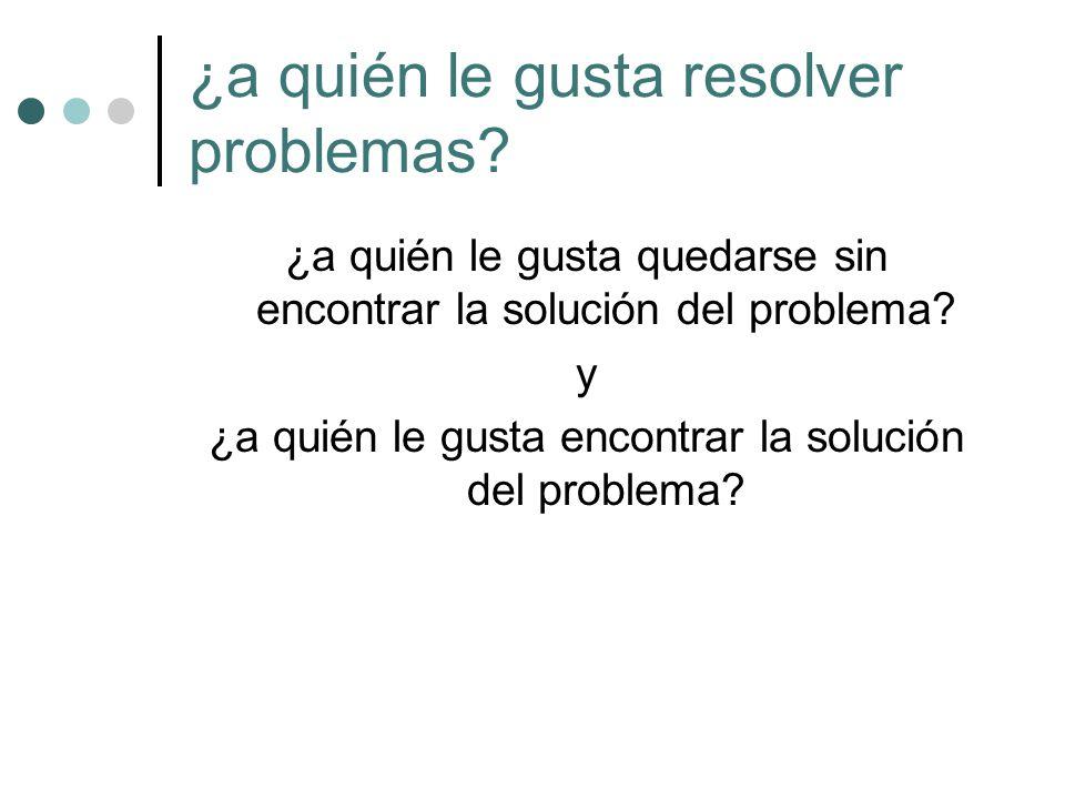 ¿a quién le gusta resolver problemas