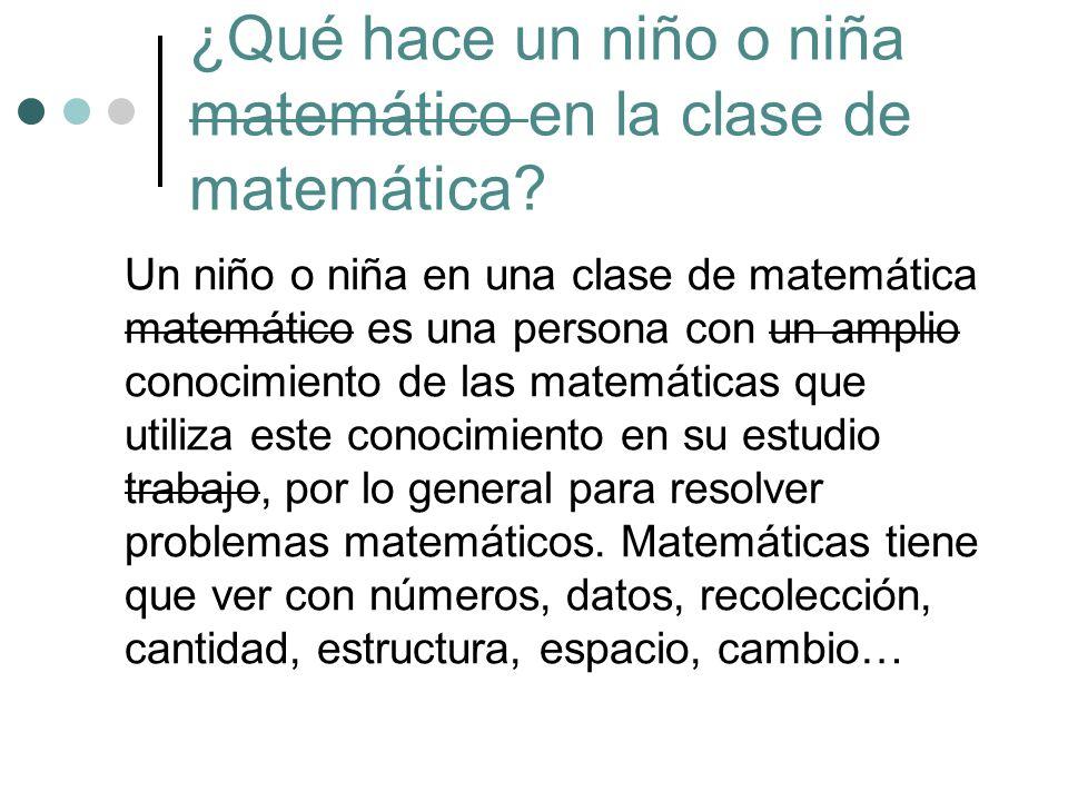 ¿Qué hace un niño o niña matemático en la clase de matemática
