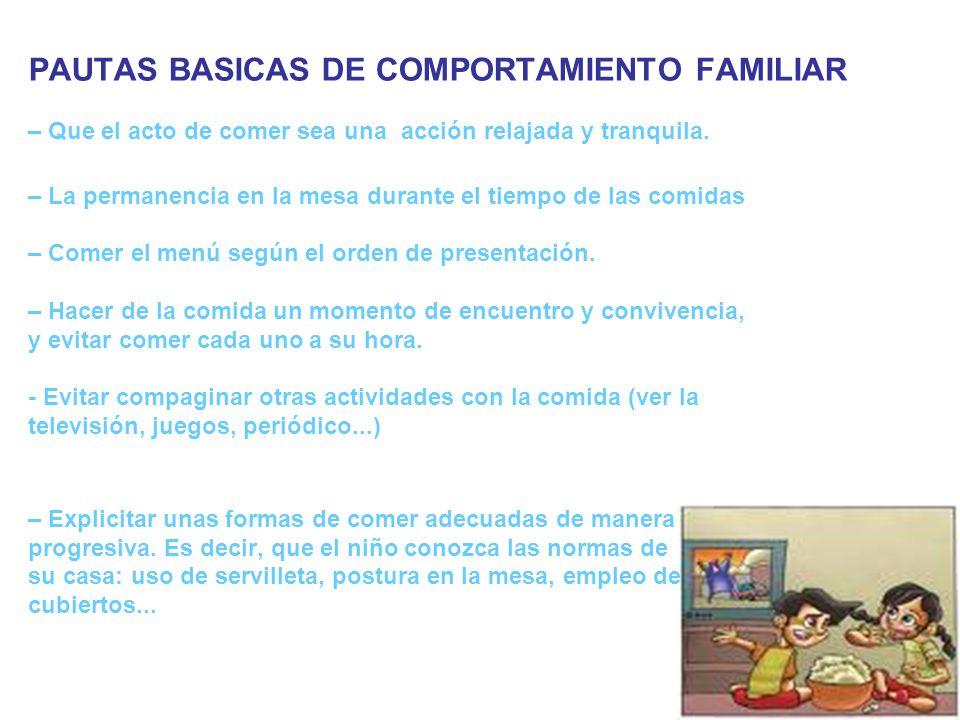 PAUTAS BASICAS DE COMPORTAMIENTO FAMILIAR – Que el acto de comer sea una acción relajada y tranquila.