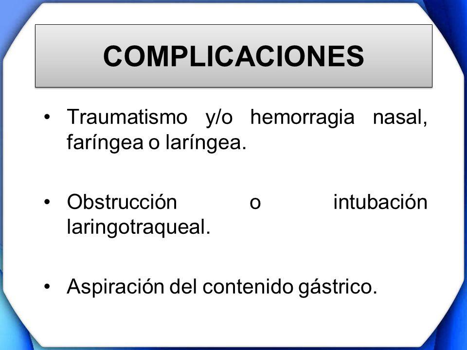 COMPLICACIONES Traumatismo y/o hemorragia nasal, faríngea o laríngea.