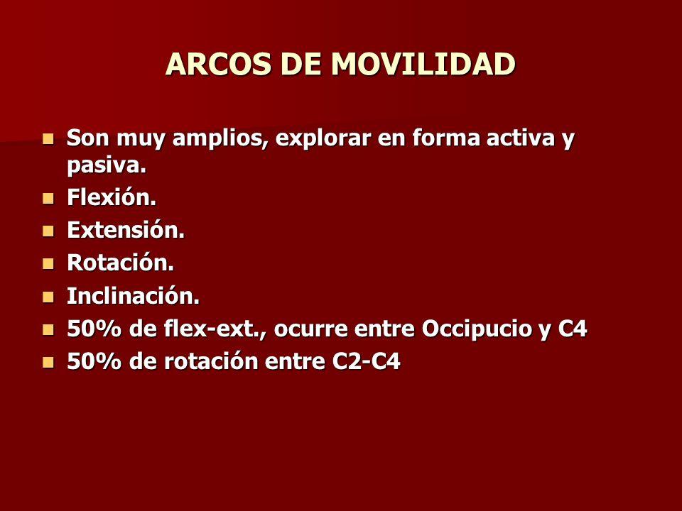 ARCOS DE MOVILIDAD Son muy amplios, explorar en forma activa y pasiva.