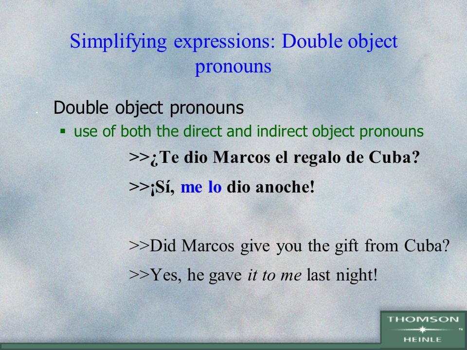 double object verbs Fill in the blanks with the appropriate pronoun or verb form he gives it to me él lo da they give it to me ellos me lo  we give them (f) to you nosotros te las  i tell it to you  write ten sentences using in each sentence two object pronouns submit my answers clear answers you are sending an incomplete test to be evaluated.