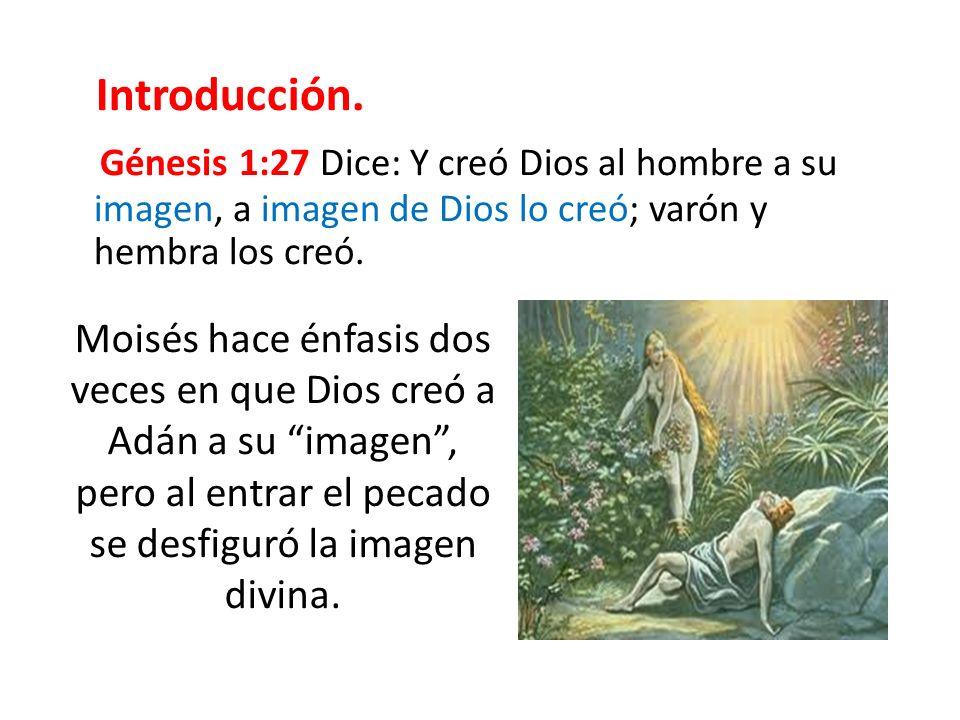 Introducción. Génesis 1:27 Dice: Y creó Dios al hombre a su imagen, a imagen de Dios lo creó; varón y hembra los creó.