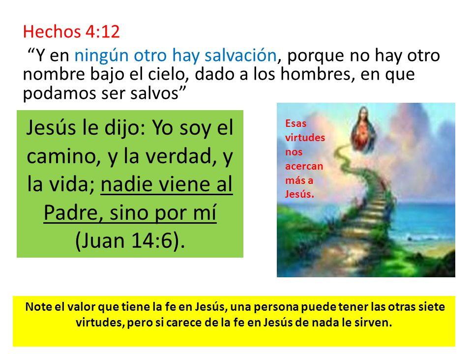 Hechos 4:12 Y en ningún otro hay salvación, porque no hay otro nombre bajo el cielo, dado a los hombres, en que podamos ser salvos