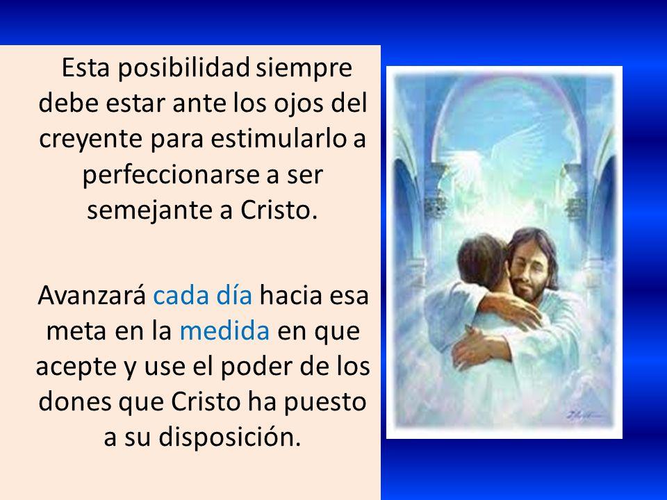 Esta posibilidad siempre debe estar ante los ojos del creyente para estimularlo a perfeccionarse a ser semejante a Cristo.