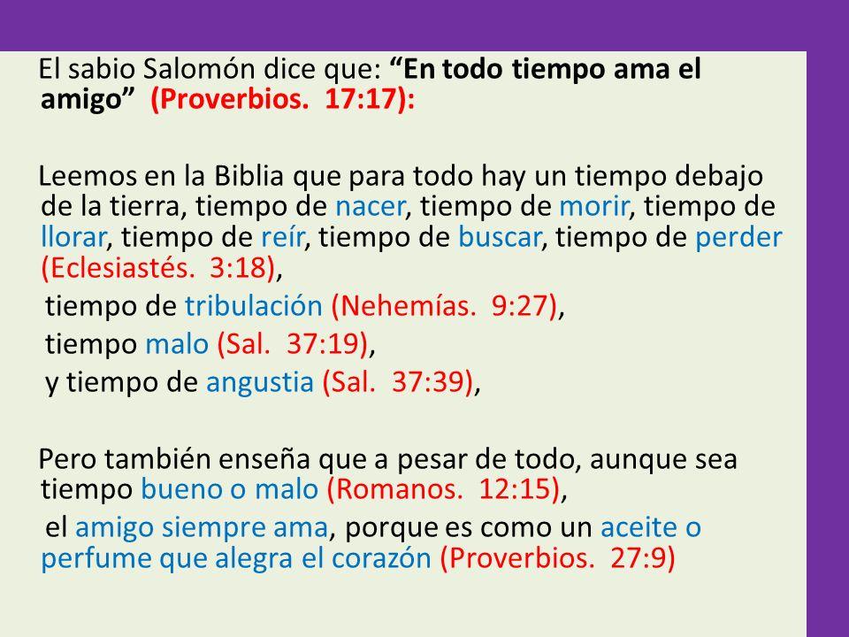 El sabio Salomón dice que: En todo tiempo ama el amigo (Proverbios