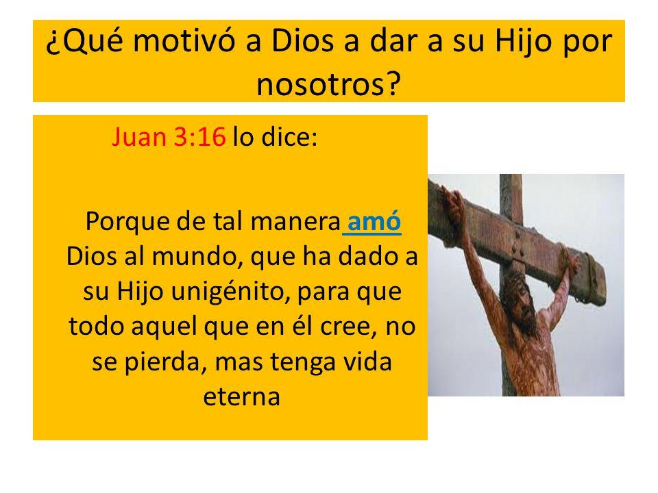 ¿Qué motivó a Dios a dar a su Hijo por nosotros