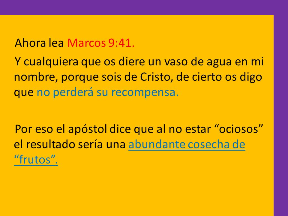 Ahora lea Marcos 9:41.Y cualquiera que os diere un vaso de agua en mi nombre, porque sois de Cristo, de cierto os digo que no perderá su recompensa.