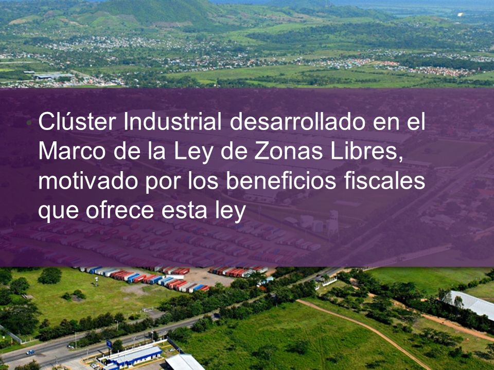 Clúster Industrial desarrollado en el Marco de la Ley de Zonas Libres, motivado por los beneficios fiscales que ofrece esta ley