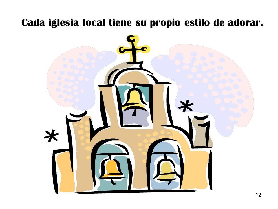 Cada iglesia local tiene su propio estilo de adorar.