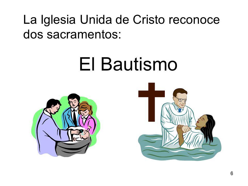 La Iglesia Unida de Cristo reconoce dos sacramentos: