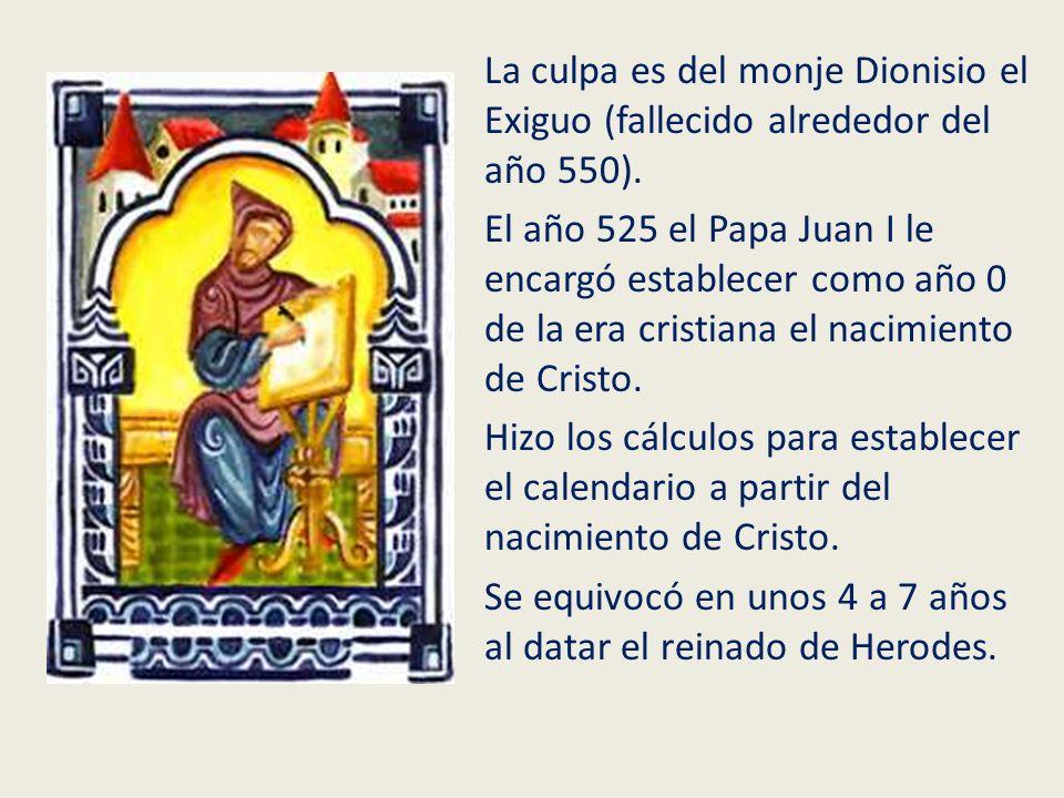 La culpa es del monje Dionisio el Exiguo (fallecido alrededor del año 550).