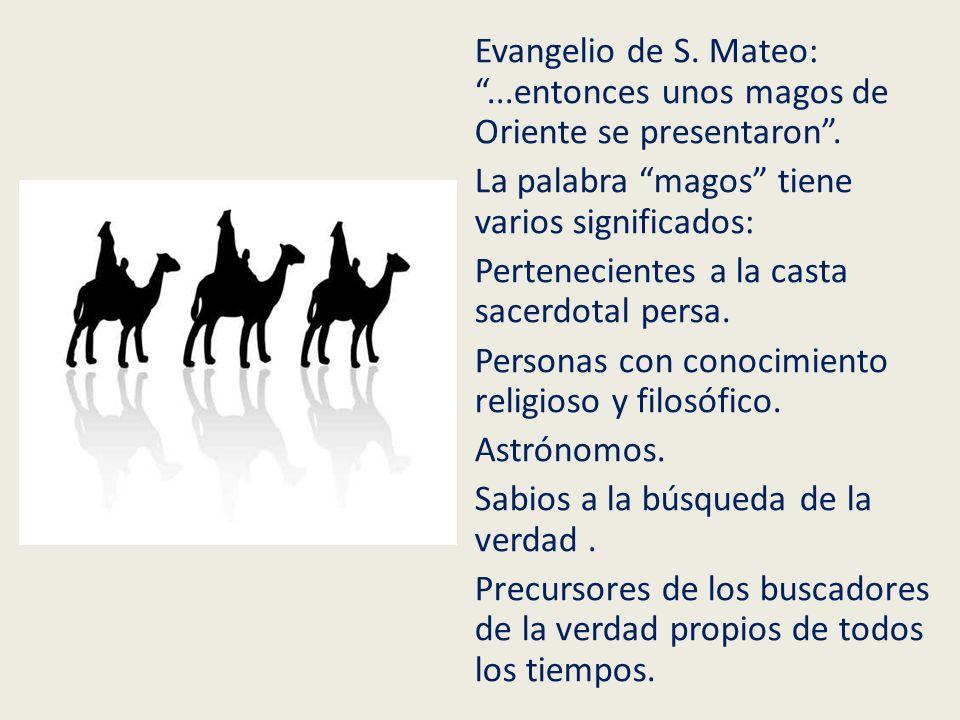 Evangelio de S. Mateo: ...entonces unos magos de Oriente se presentaron .