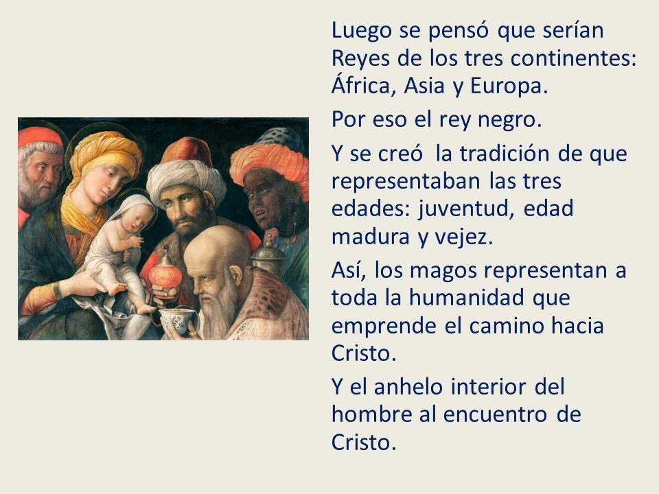Luego se pensó que serían Reyes de los tres continentes: África, Asia y Europa.