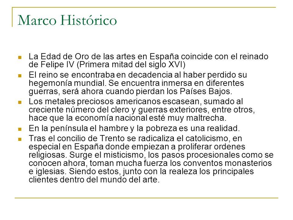 Marco HistóricoLa Edad de Oro de las artes en España coincide con el reinado de Felipe IV (Primera mitad del siglo XVI)