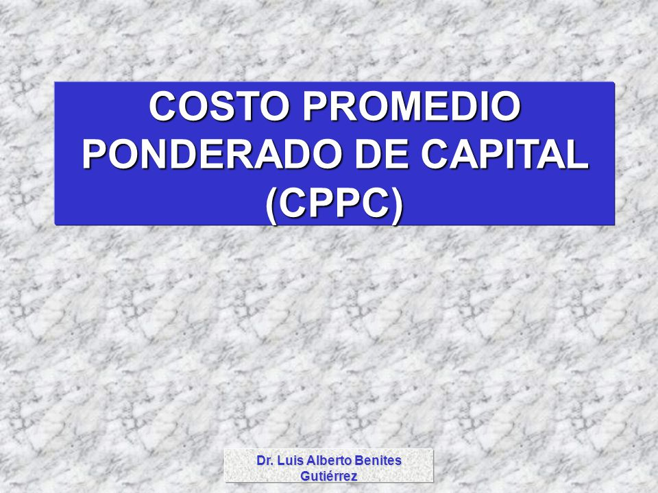 COSTO PROMEDIO PONDERADO DE CAPITAL (CPPC)