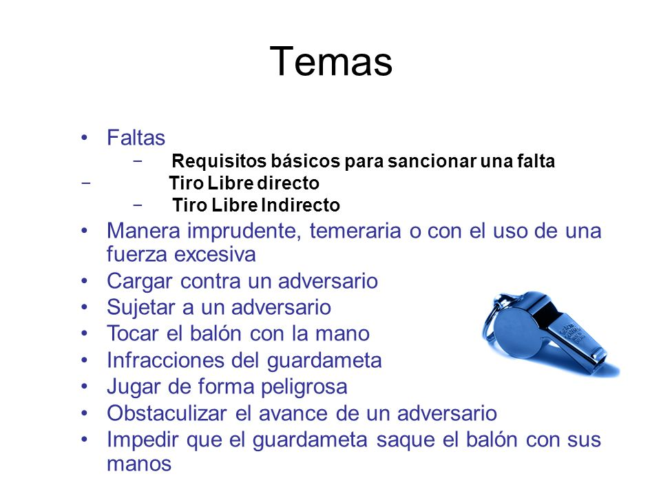 TemasFaltas. Requisitos básicos para sancionar una falta. Tiro Libre directo. Tiro Libre Indirecto.