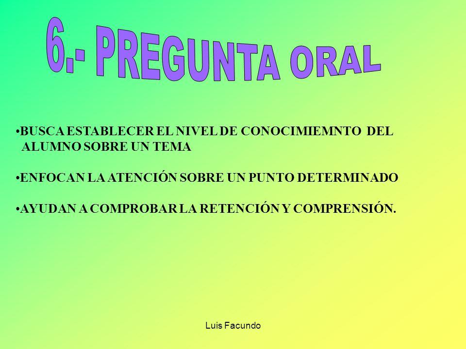 6.- PREGUNTA ORAL BUSCA ESTABLECER EL NIVEL DE CONOCIMIEMNTO DEL