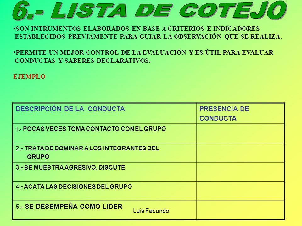 6.- LISTA DE COTEJOSON INTRUMENTOS ELABORADOS EN BASE A CRITERIOS E INDICADORES. ESTABLECIDOS PREVIAMENTE PARA GUIAR LA OBSERVACIÓN QUE SE REALIZA.