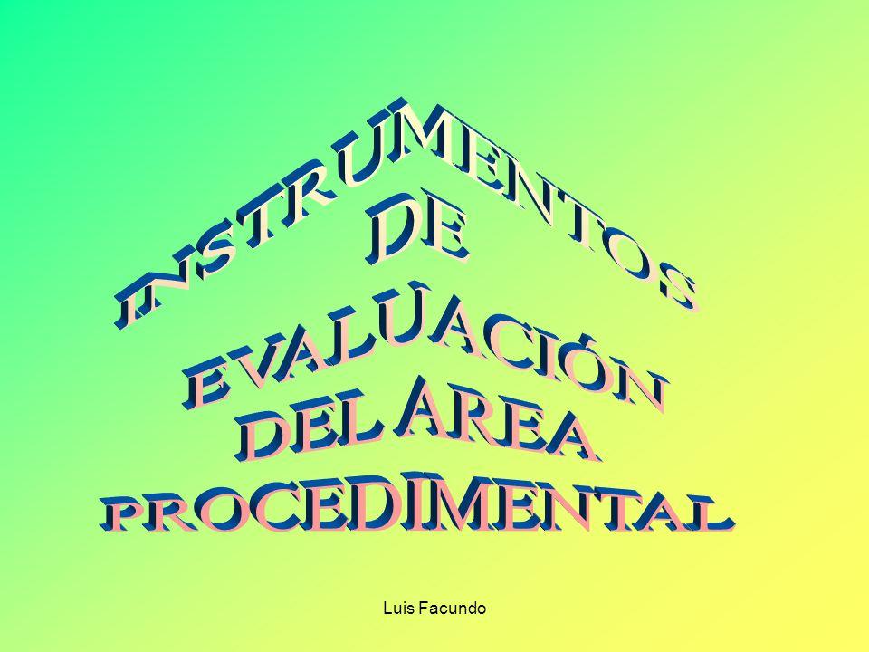 INSTRUMENTOS DE EVALUACIÓN DEL AREA PROCEDIMENTAL Luis Facundo
