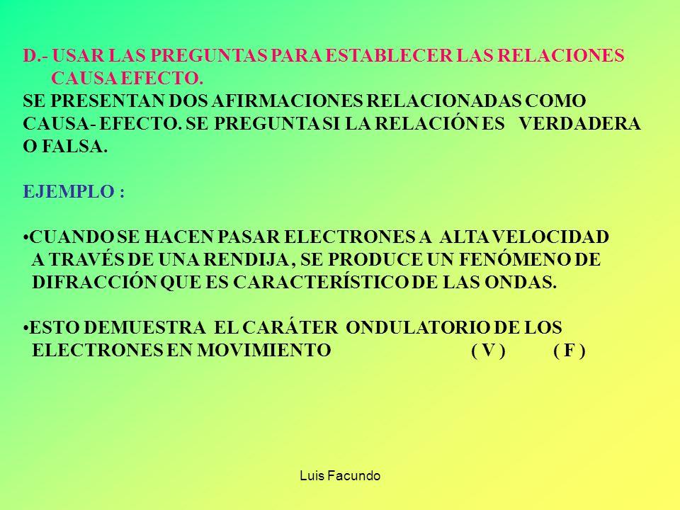 D.- USAR LAS PREGUNTAS PARA ESTABLECER LAS RELACIONES CAUSA EFECTO.