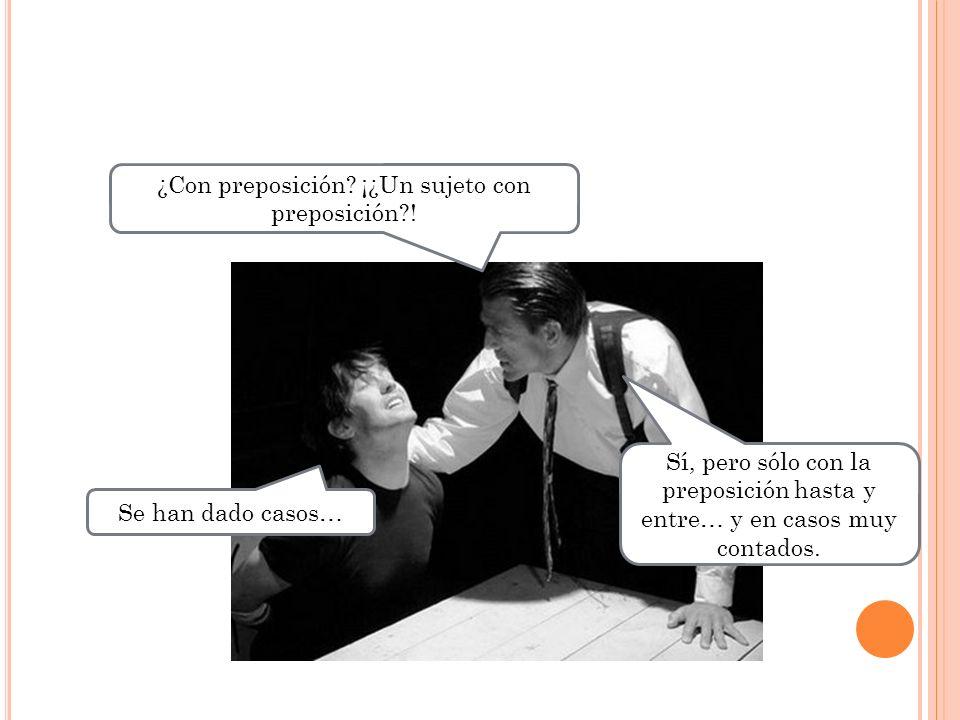 ¿Con preposición ¡¿Un sujeto con preposición !