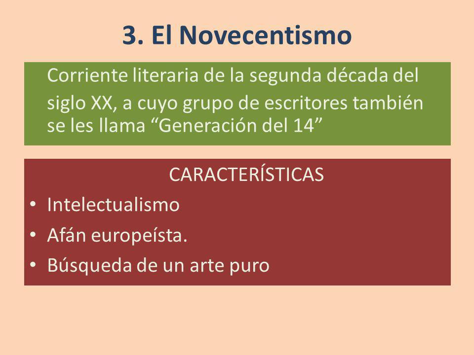 3. El Novecentismo Corriente literaria de la segunda década del siglo XX, a cuyo grupo de escritores también se les llama Generación del 14