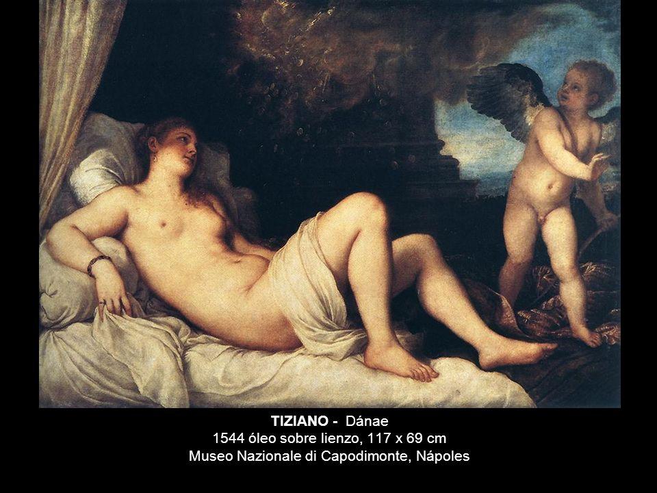 TIZIANO - Dánae 1544 óleo sobre lienzo, 117 x 69 cm Museo Nazionale di Capodimonte, Nápoles