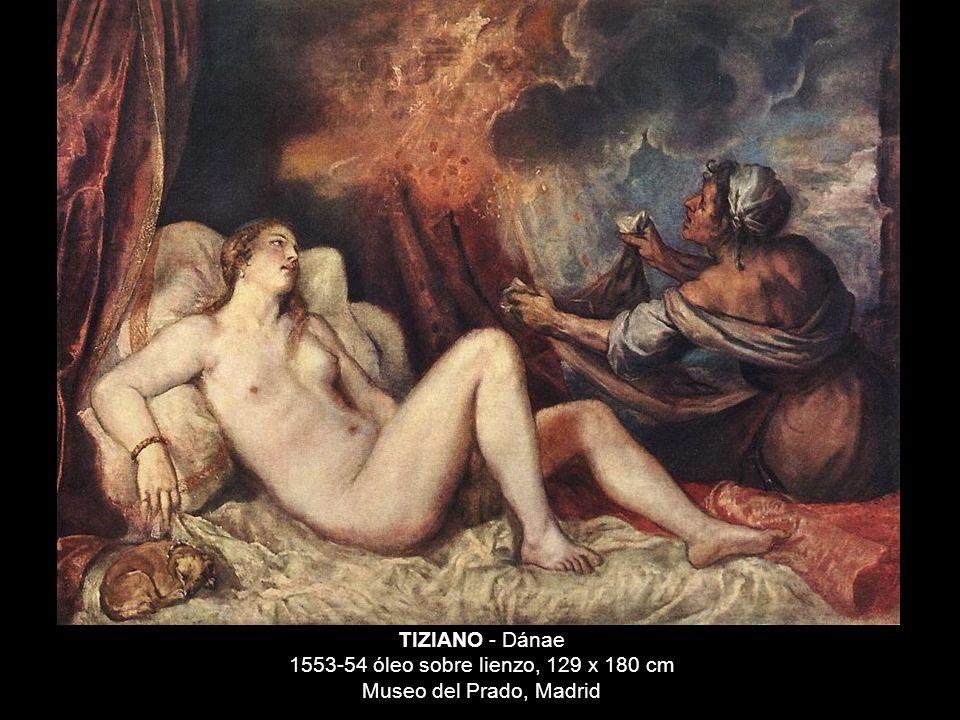 TIZIANO - Dánae 1553-54 óleo sobre lienzo, 129 x 180 cm Museo del Prado, Madrid