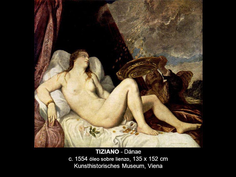 TIZIANO - Dánae c. 1554 óleo sobre lienzo, 135 x 152 cm Kunsthistorisches Museum, Viena