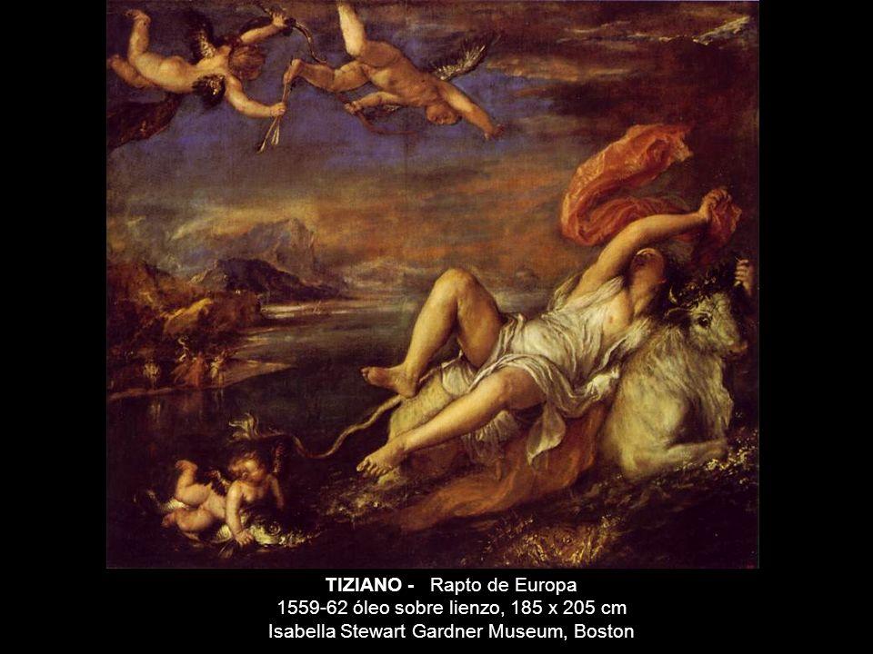 TIZIANO - Rapto de Europa 1559-62 óleo sobre lienzo, 185 x 205 cm Isabella Stewart Gardner Museum, Boston